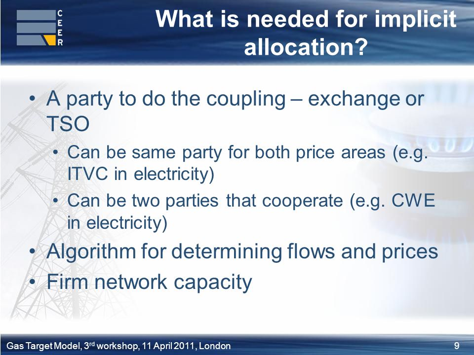 9Gas Target Model, 3 rd workshop, 11 April 2011, London What is needed for implicit allocation.