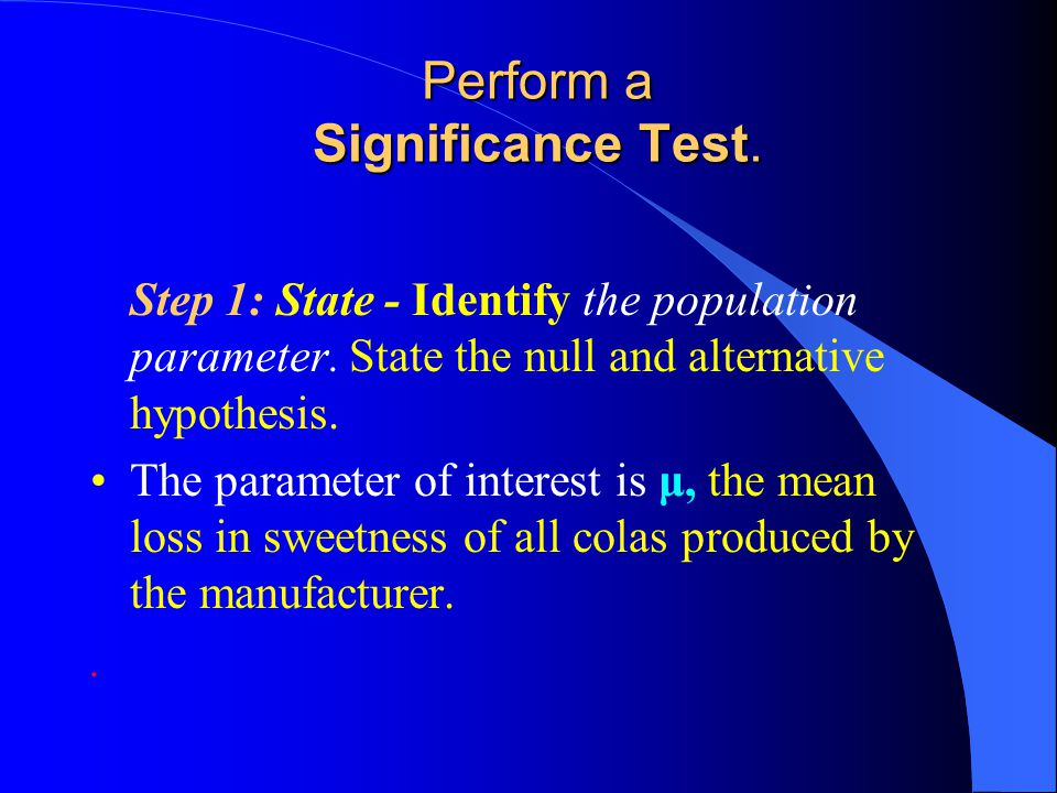 Perform a Significance Test. Step 1: State - Identify the population parameter.