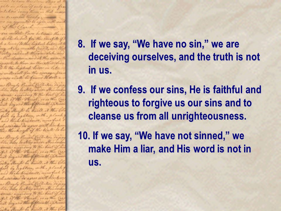 8. If we say, We have no sin, we are deceiving ourselves, and the truth is not in us.