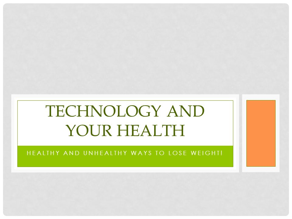 HEALTHY AND UNHEALTHY WAYS TO LOSE WEIGHT! TECHNOLOGY AND YOUR HEALTH