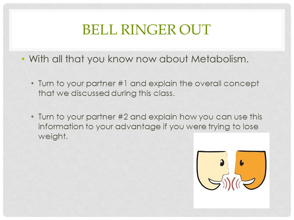 BELL RINGER OUT With all that you know now about Metabolism.