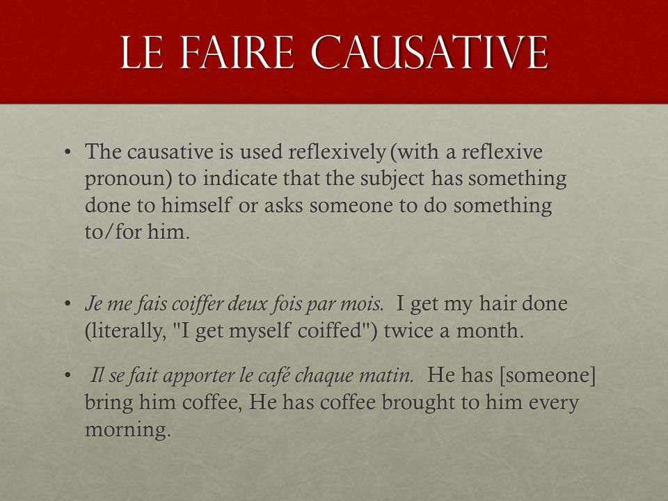 Le faire Causative Objects and object pronouns The causative construction always has a direct object, which may be either the receiver or the agent.