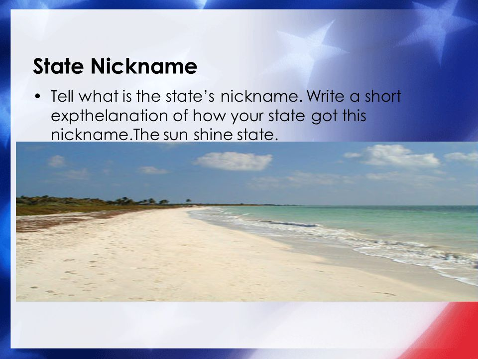 State Nickname Tell what is the state's nickname.