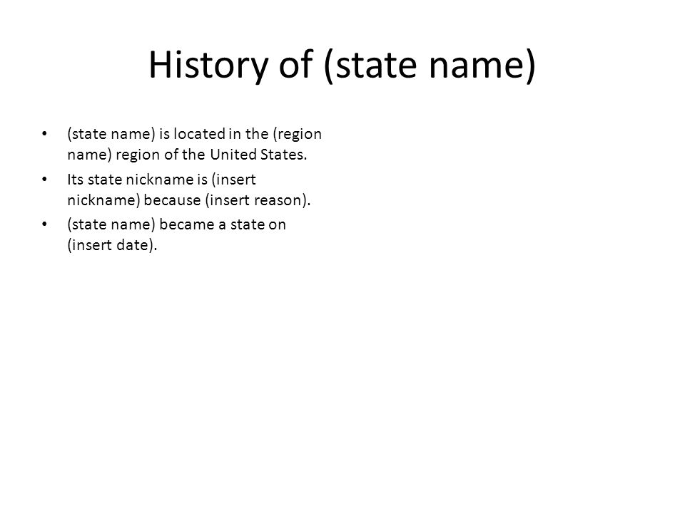 History of (state name) (state name) is located in the (region name) region of the United States.