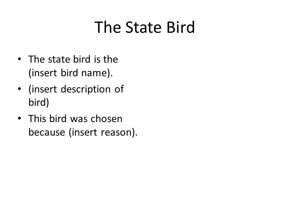 The State Bird The state bird is the (insert bird name).