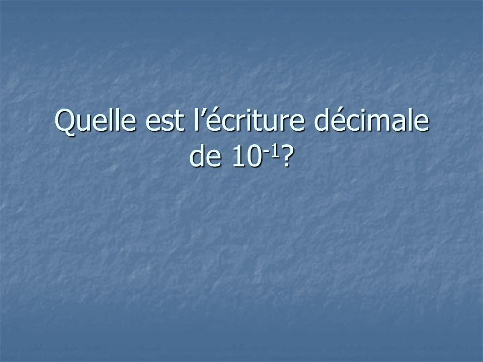 Quelle est l'écriture décimale de 10 -1 ?