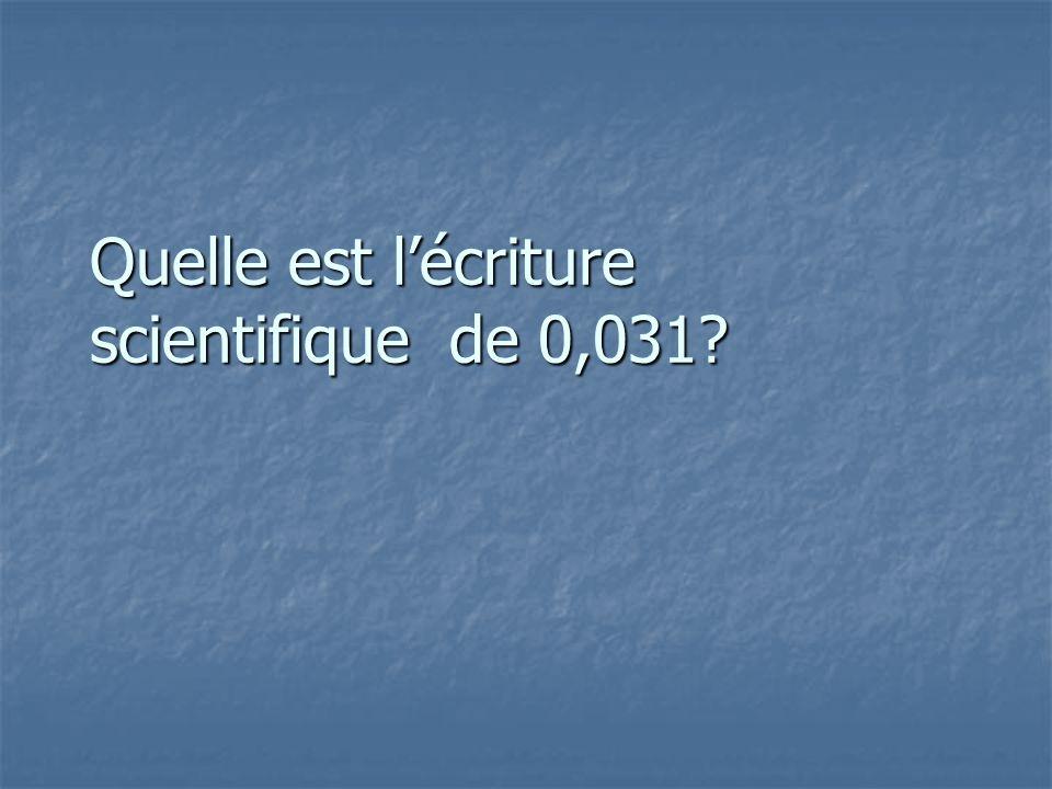 Quelle est l'écriture scientifique de 0,031?