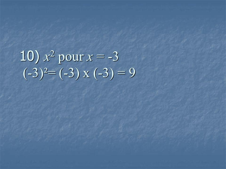 10) x 2 pour x = -3 (-3)²= (-3) x (-3) = 9