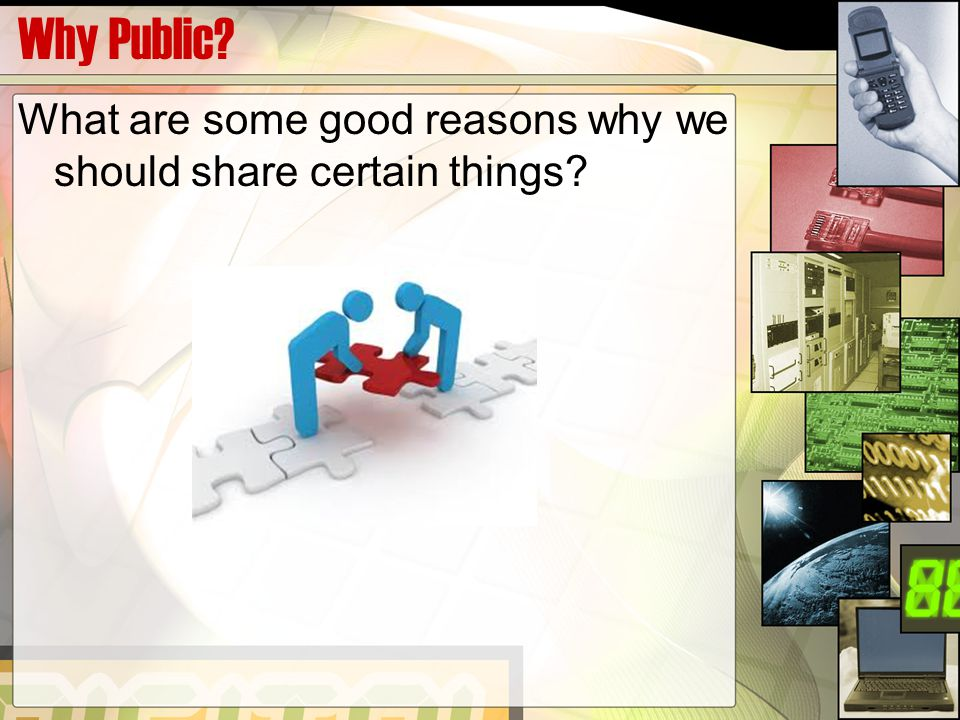 Why Public What are some good reasons why we should share certain things