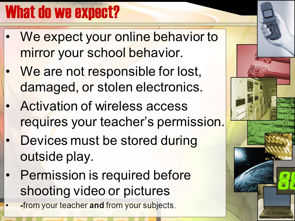 What do we expect. We expect your online behavior to mirror your school behavior.