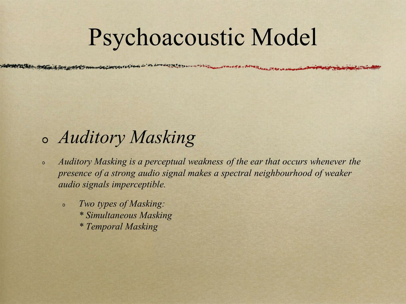 Psychoacoustic Model Auditory Masking Auditory Masking is a perceptual weakness of the ear that occurs whenever the presence of a strong audio signal makes a spectral neighbourhood of weaker audio signals imperceptible.