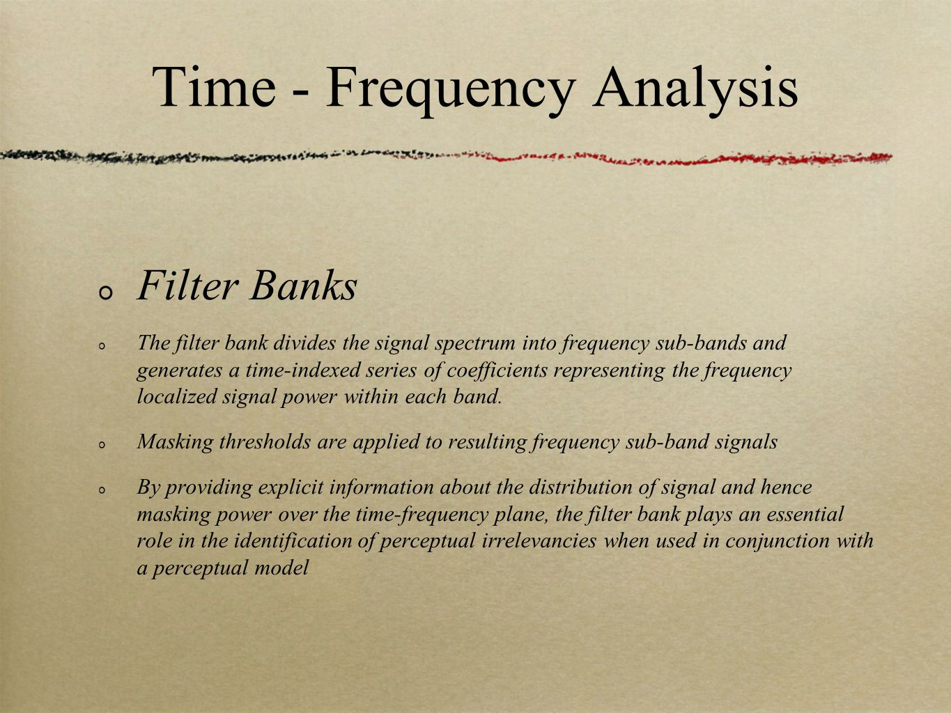 Time - Frequency Analysis Filter Banks The filter bank divides the signal spectrum into frequency sub-bands and generates a time-indexed series of coefficients representing the frequency localized signal power within each band.
