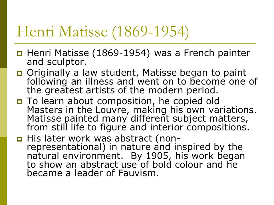Henri Matisse ( )  Henri Matisse ( ) was a French painter and sculptor.