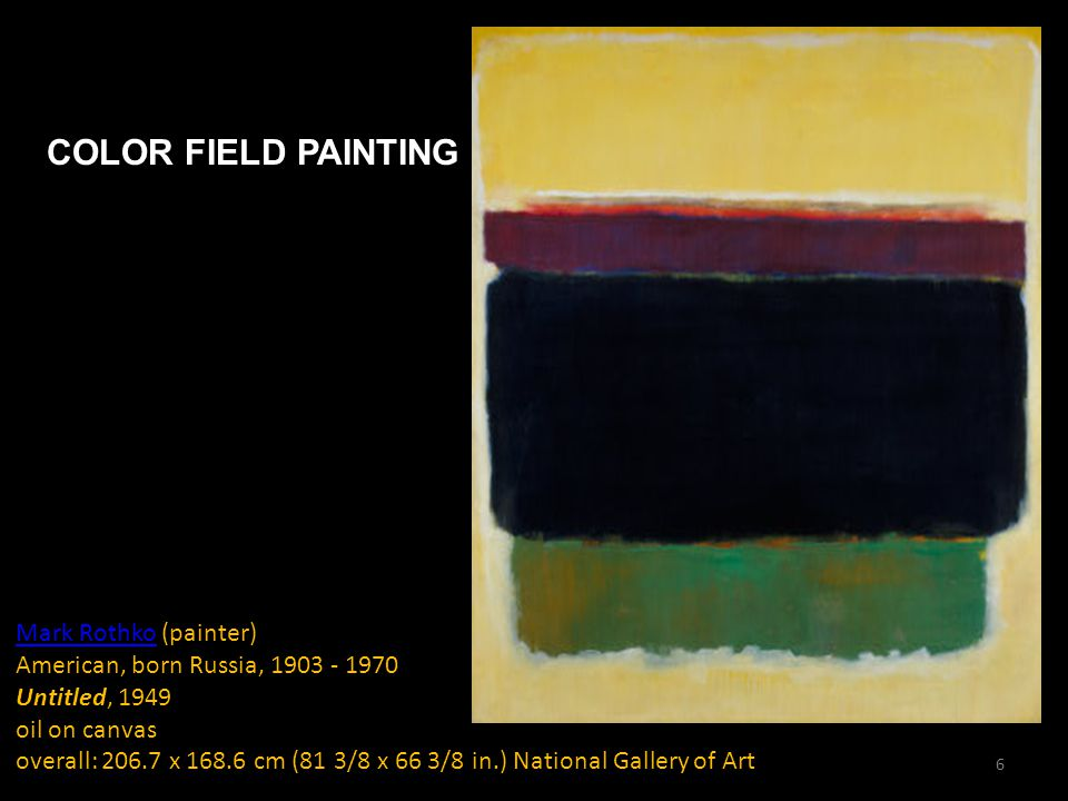 Mark Rothko (painter) American, born Russia, Untitled, 1949 oil on canvas overall: x cm (81 3/8 x 66 3/8 in.) National Gallery of Art Mark Rothko COLOR FIELD PAINTING 6