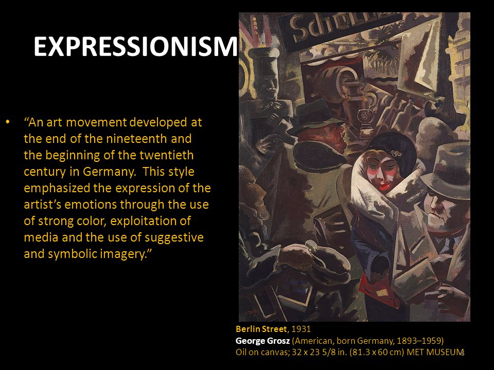 EXPRESSIONISM An art movement developed at the end of the nineteenth and the beginning of the twentieth century in Germany.