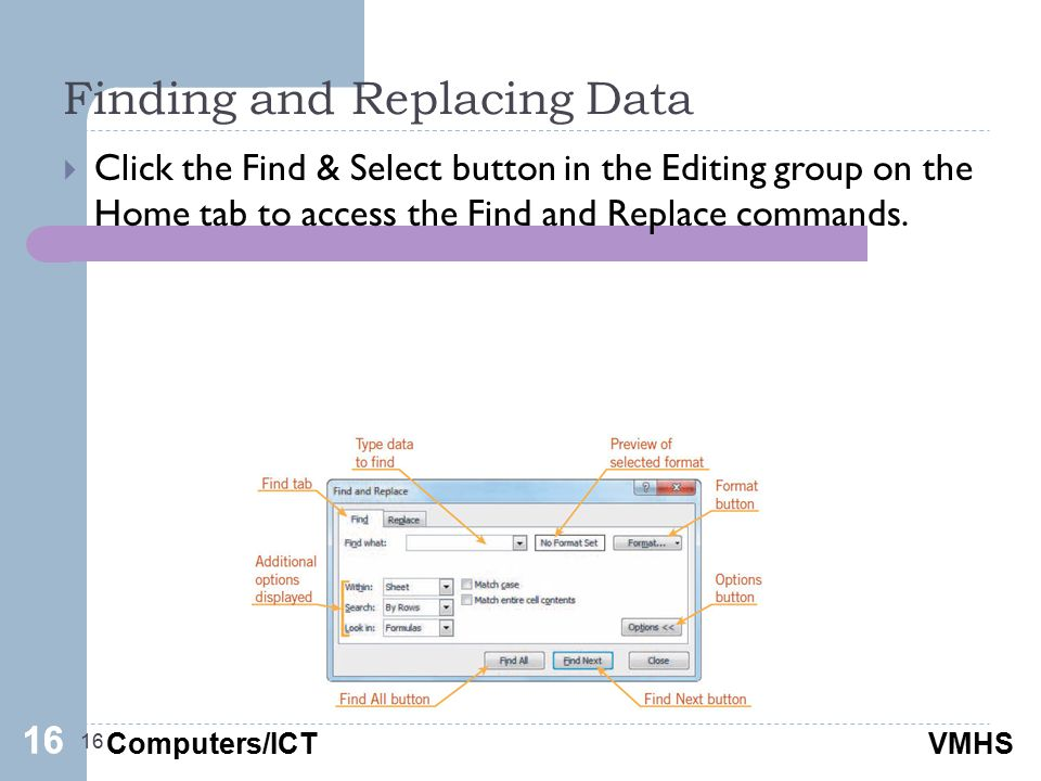 Computers/ICTVMHS Finding and Replacing Data 16  Click the Find & Select button in the Editing group on the Home tab to access the Find and Replace commands.