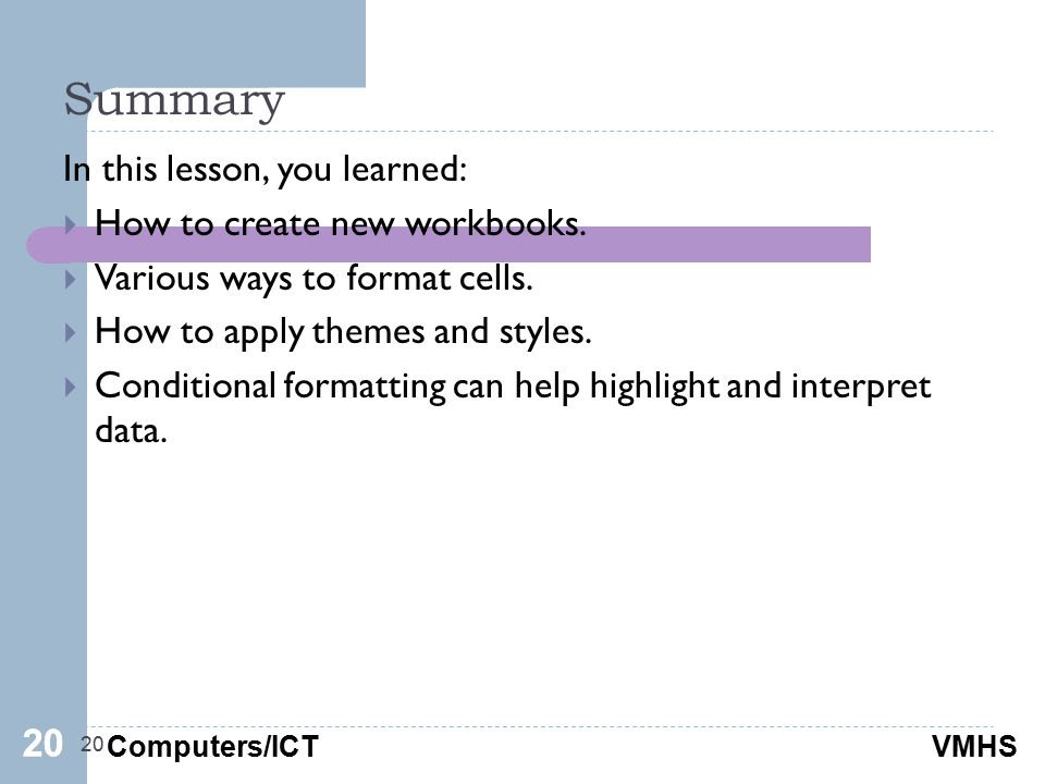 Computers/ICTVMHS Summary 20 In this lesson, you learned:  How to create new workbooks.