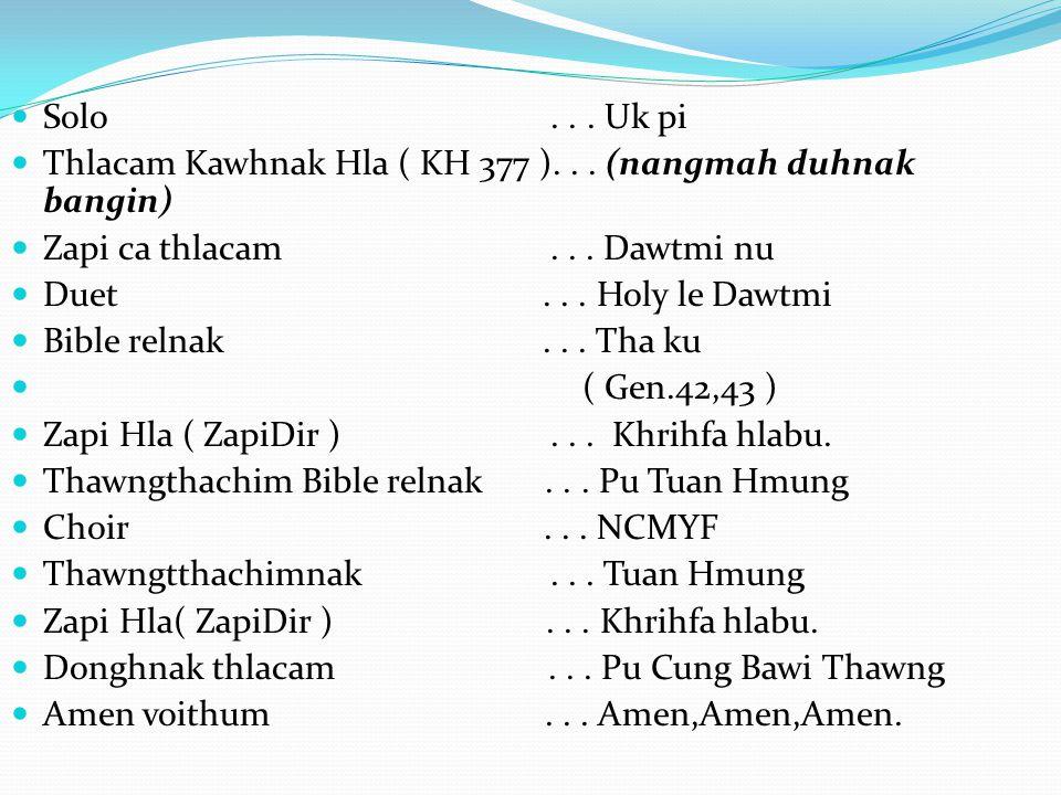 Solo... Uk pi Thlacam Kawhnak Hla ( KH 377 )... (nangmah duhnak bangin) Zapi ca thlacam... Dawtmi nu Duet... Holy le Dawtmi Bible relnak... Tha ku ( G