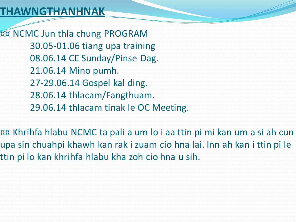 THAWNGTHANHNAK ¤¤ NCMC Jun thla chung PROGRAM 30.05-01.06 tiang upa training 08.06.14 CE Sunday/Pinse Dag. 21.06.14 Mino pumh. 27-29.06.14 Gospel kal