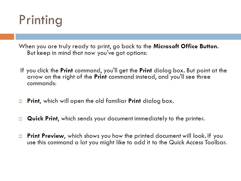 Printing When you are truly ready to print, go back to the Microsoft Office Button.