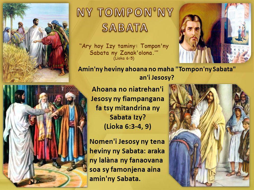 Ary hoy Izy taminy: Tompon ny Sabata ny Zanak olona.' (Lioka 6:5) Amin ny heviny ahoana no maha Tompon ny Sabata an i Jesosy.