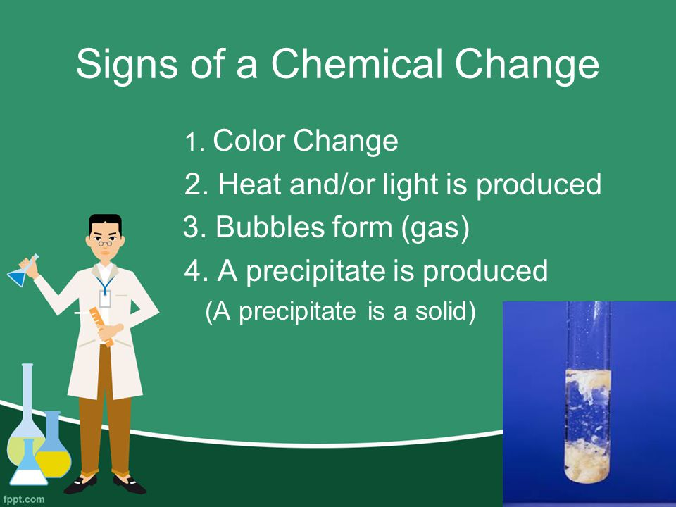 Signs of a Chemical Change 1. Color Change 2. Heat and/or light is produced 3.