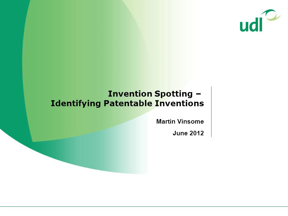 Invention Spotting – Identifying Patentable Inventions Martin Vinsome June 2012