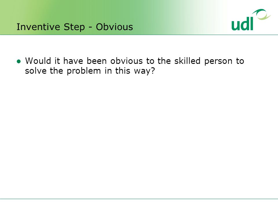 Inventive Step - Obvious Would it have been obvious to the skilled person to solve the problem in this way