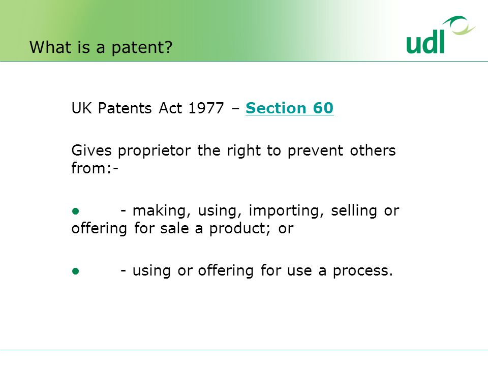 UK Patents Act 1977 – Section 60 Gives proprietor the right to prevent others from:- - making, using, importing, selling or offering for sale a product; or - using or offering for use a process.