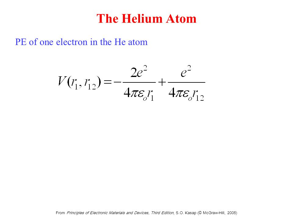 From Principles of Electronic Materials and Devices, Third Edition, S.O. Kasap (© McGraw-Hill, 2005) The Helium Atom PE of one electron in the He atom