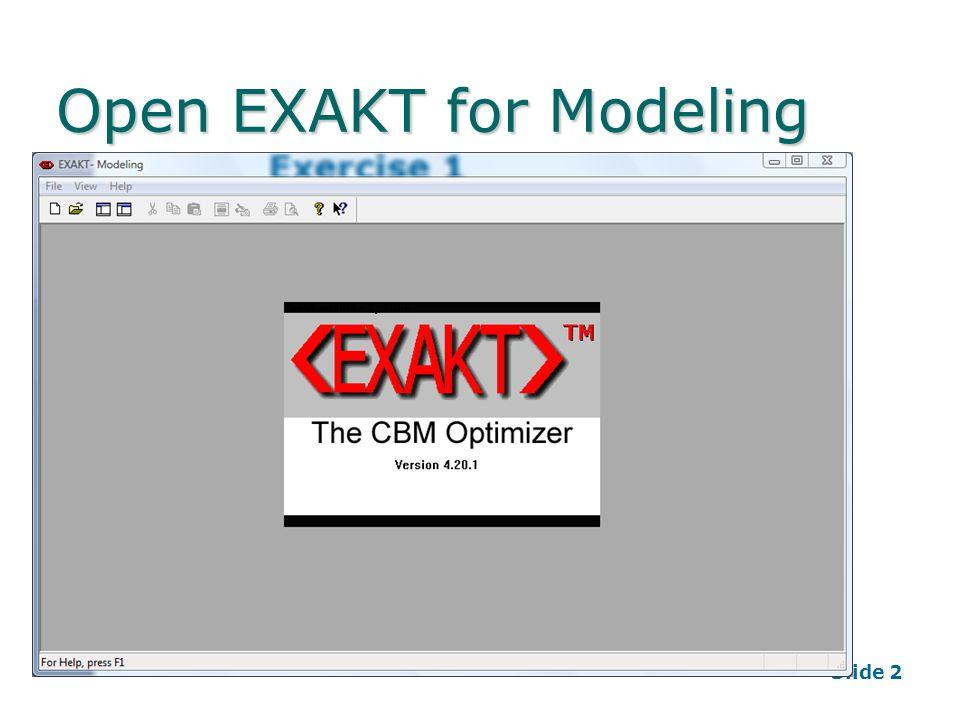 Slide 2 Open EXAKT for Modeling