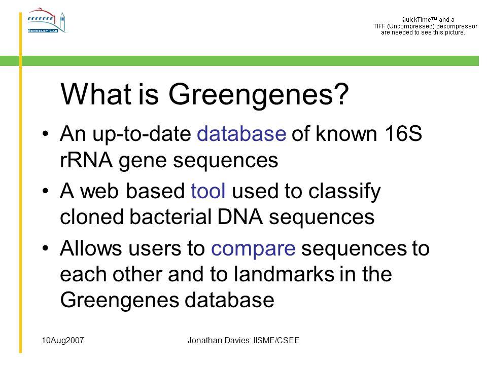 10Aug2007Jonathan Davies: IISME/CSEE What is Greengenes.