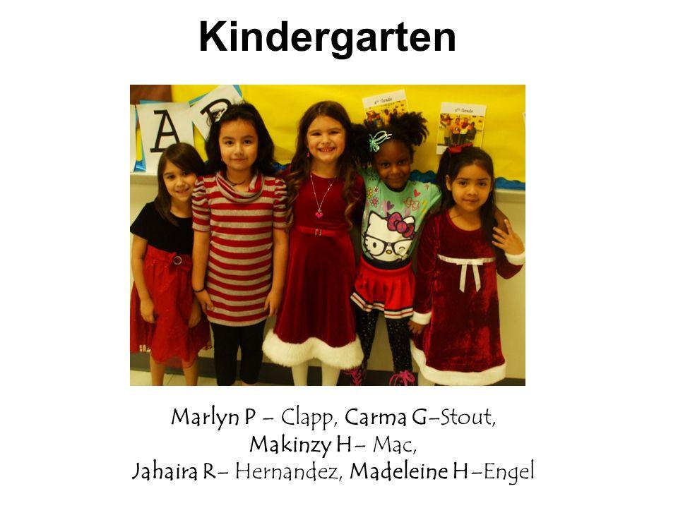 Kindergarten Marlyn P – Clapp, Carma G–Stout, Makinzy H– Mac, Jahaira R– Hernandez, Madeleine H–Engel