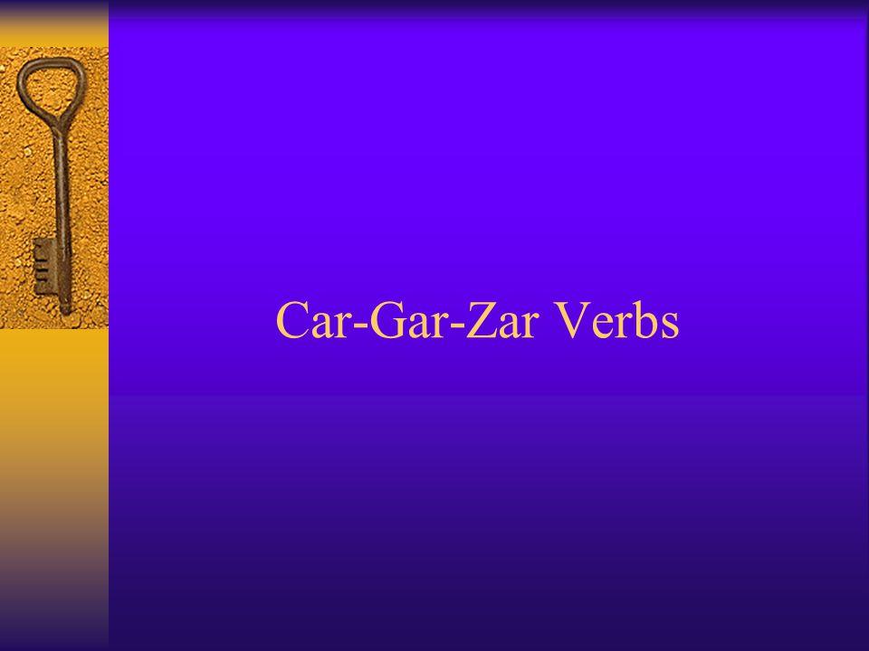 Car-Gar-Zar Verbs
