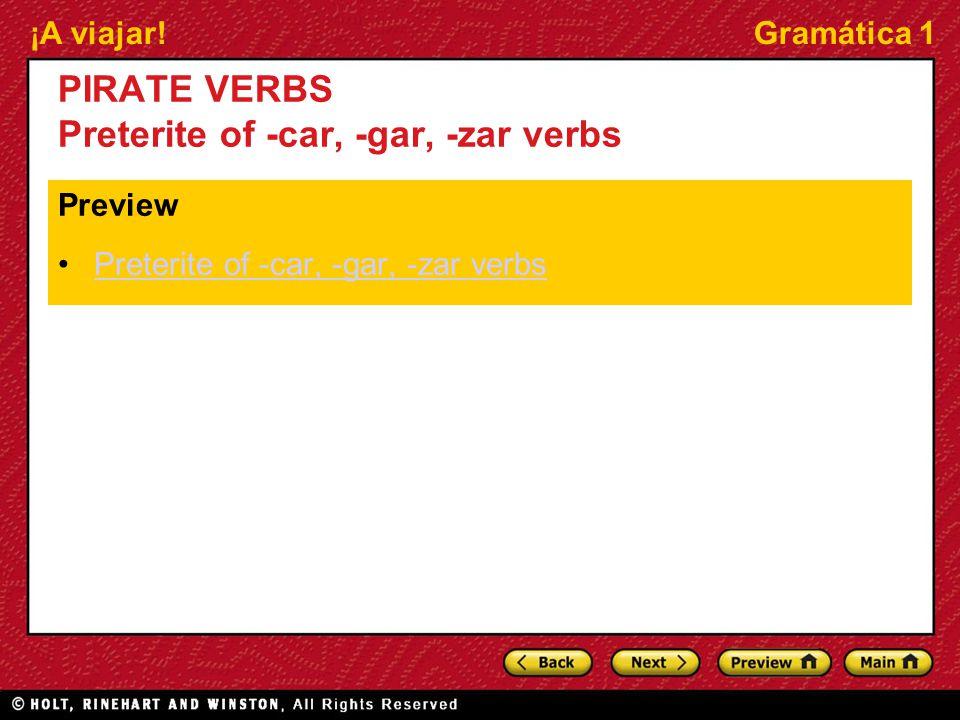¡A viajar!Gramática 1 PIRATE VERBS Preterite of -car, -gar, -zar verbs Preview Preterite of -car, -gar, -zar verbs
