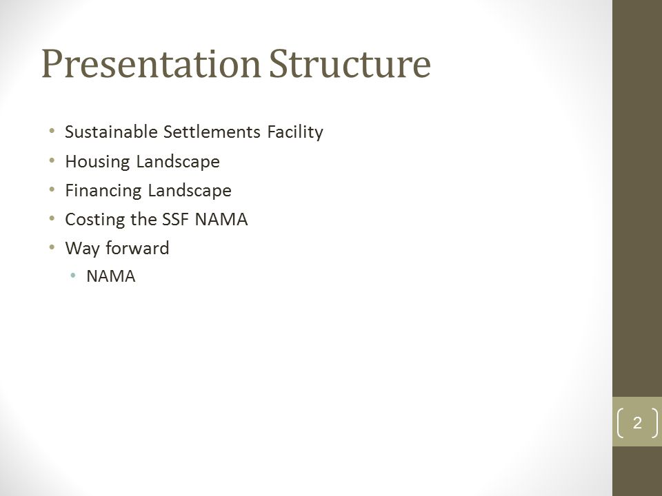 Presentation Structure Sustainable Settlements Facility Housing Landscape Financing Landscape Costing the SSF NAMA Way forward NAMA 2