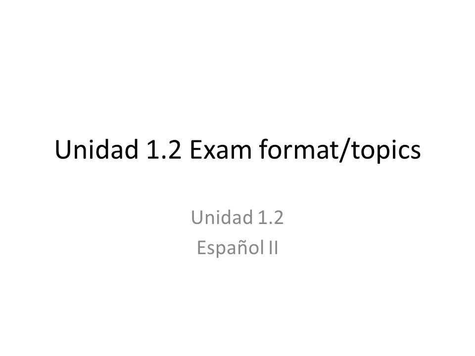 Exam Topics 1.Unidad 1.2 vocabulary list (know how to spell them!) 2.Question words 3.-ar preterite tense 4.-car, -gar, -zar verbs in the preterite tense 5.Irregular preterite verbs: ser, ir, dar, ver, and hacer