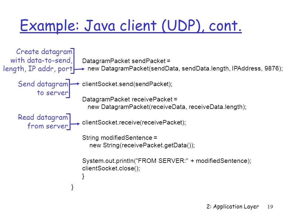 2: Application Layer19 Example: Java client (UDP), cont.