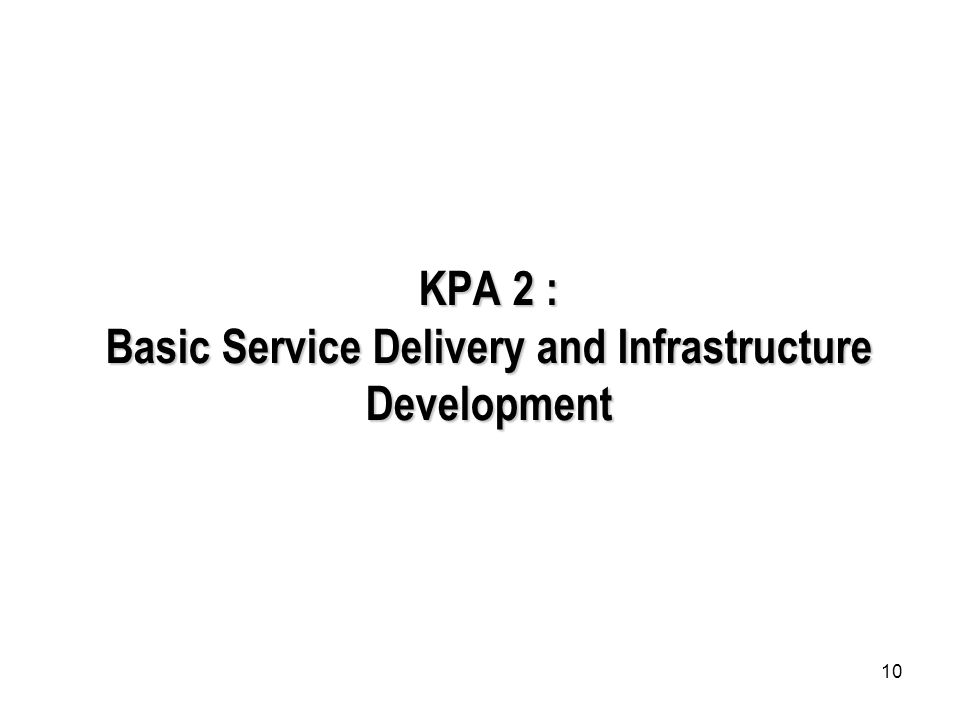 10 KPA 2 : Basic Service Delivery and Infrastructure Development