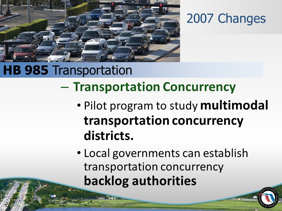 2007 Changes – Transportation Concurrency Pilot program to study multimodal transportation concurrency districts.