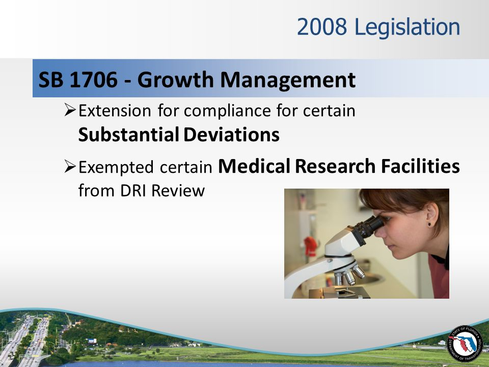 2008 Legislation SB Growth Management  Extension for compliance for certain Substantial Deviations  Exempted certain Medical Research Facilities from DRI Review