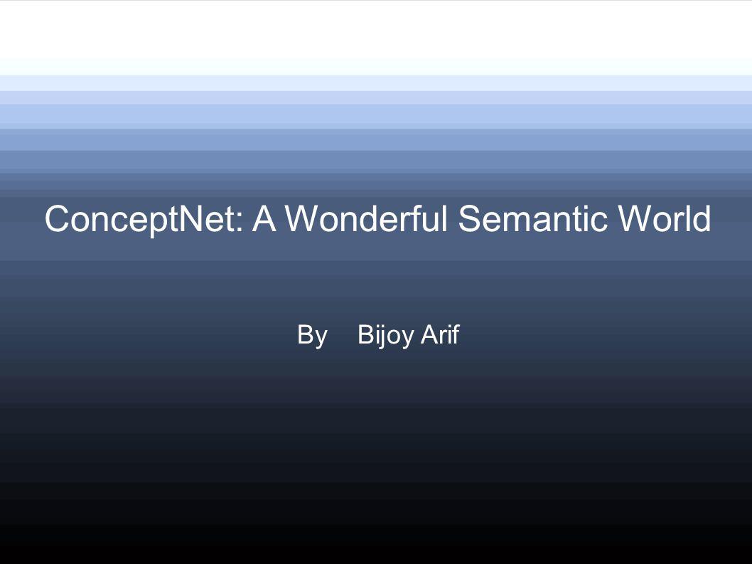 ConceptNet: A Wonderful Semantic World By Bijoy Arif
