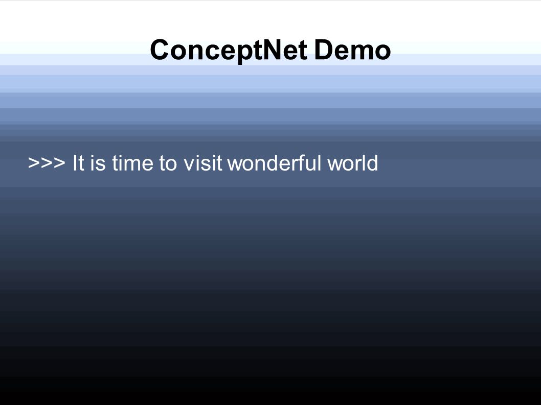 ConceptNet Demo >>> It is time to visit wonderful world
