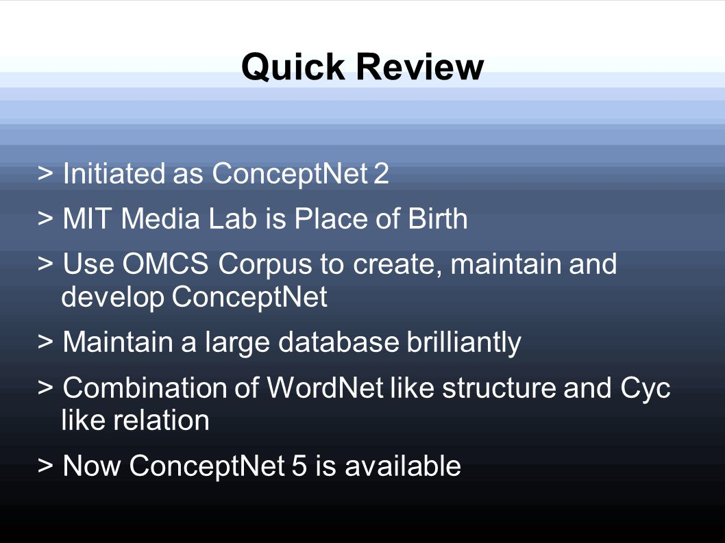 Quick Review > Initiated as ConceptNet 2 > MIT Media Lab is Place of Birth > Use OMCS Corpus to create, maintain and develop ConceptNet > Maintain a l