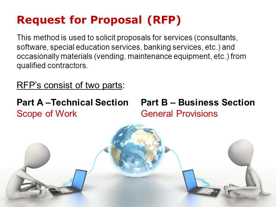 Request for Proposal (RFP) This method is used to solicit proposals for services (consultants, software, special education services, banking services, etc.) and occasionally materials (vending, maintenance equipment, etc.) from qualified contractors.