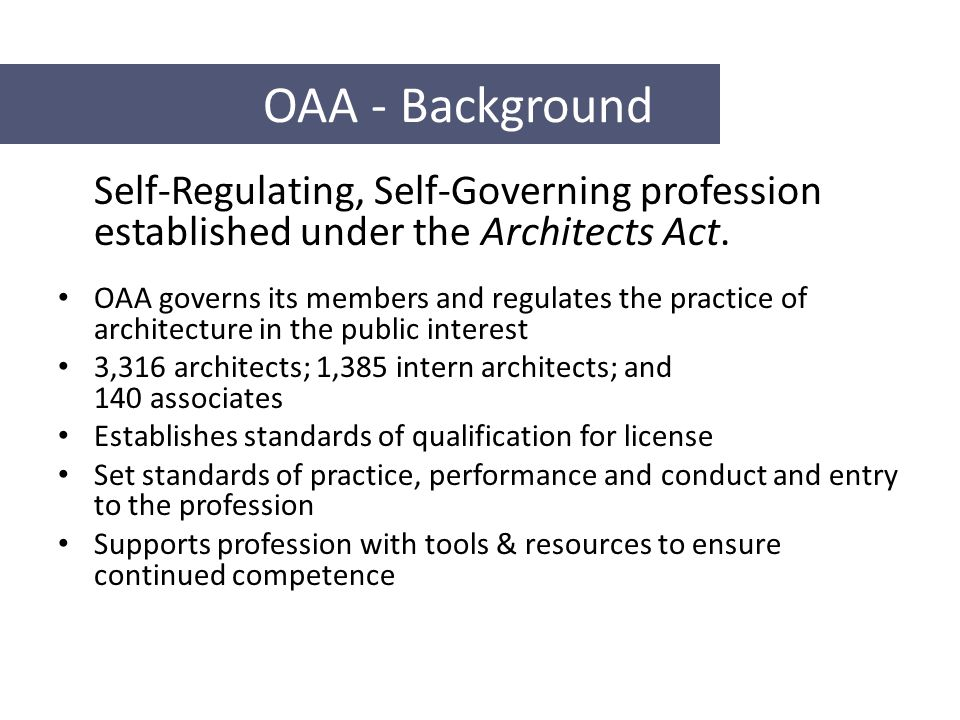 OAA - Background Self-Regulating, Self-Governing profession established under the Architects Act.