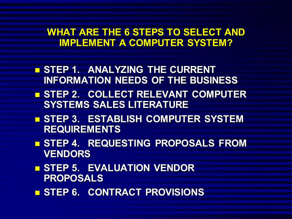 WHAT ARE THE 6 STEPS TO SELECT AND IMPLEMENT A COMPUTER SYSTEM.
