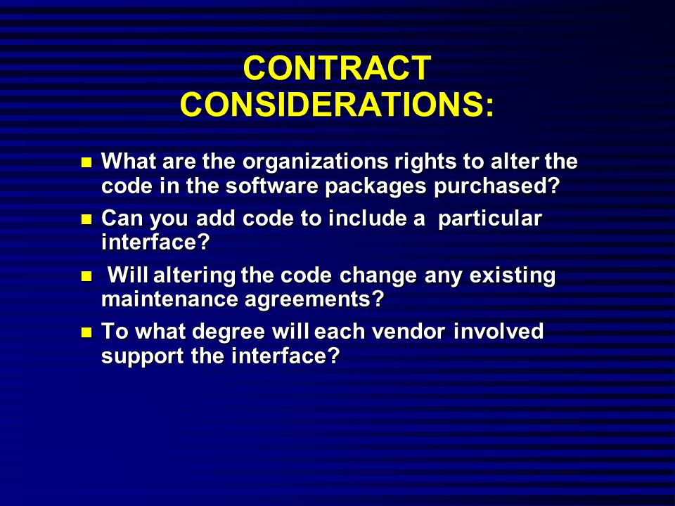 CONTRACT CONSIDERATIONS: n What are the organizations rights to alter the code in the software packages purchased.