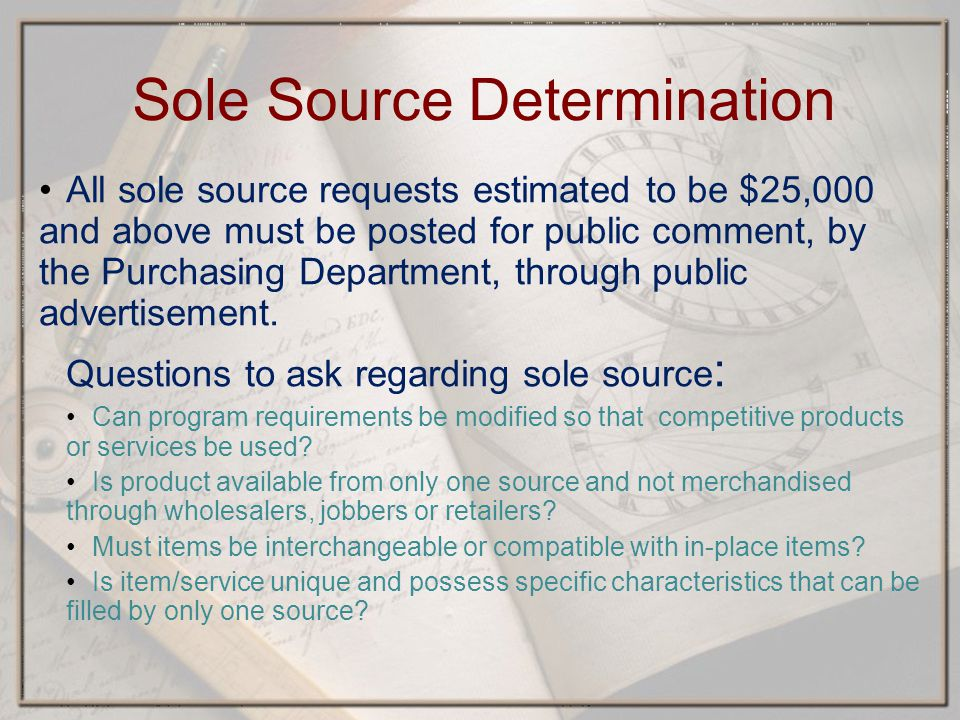 Sole Source Determination All sole source requests estimated to be $25,000 and above must be posted for public comment, by the Purchasing Department, through public advertisement.