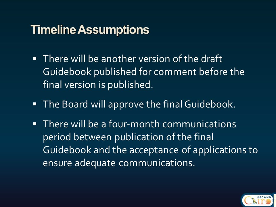 Timeline Assumptions  There will be another version of the draft Guidebook published for comment before the final version is published.